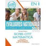 EVALUAREA NAȚIONALĂ 2018 LA FINALUL CLASEI A II-A. SCRIS-CITIT. MATEMATICĂ. 30 DE TESTE, DUPĂ MODELUL M. E. N.