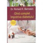 Ghid complet împotriva diabetului - Richard K. Bernstein