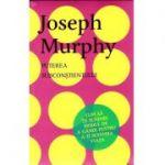 Puterea Subconstientului. Cum sa iti schimbi modul de a gandi pentru a-ti schimba viata - Joseph Murphy