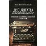 Securitatea nu poate fi reabilitata, dialoguri cu generalul IULIAN VLAD 2003-2008 ( Alex Mihai Stoenescu)