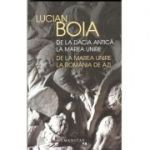 De la Dacia antică la Marea Unire, de la Marea Unire la România de azi ( Lucian Boia)