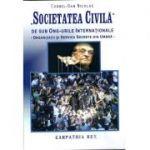 Societatea Civila, de sub ONG-urile Internationale- Organizatii si servicii secrete din umbra- Cornel - Dan Niculae