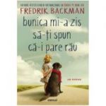 Bunica mi-a zis să-ți spun că-i pare rău Fredrik Backman