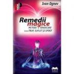 Remedii magice. Metode de vindecare pentru trup, suflet si spirit, Ivan Ognev