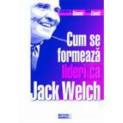 Cum se formează lideri ca Jack Welch
