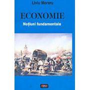 Economie. Notiuni fundamentale Liviu Moraru - Economie. Notiuni fundamentale