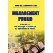 Management public - Studii de caz din instituţii şi autorităţi ale administraţiei publice