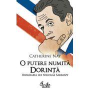 O putere numită dorinţă. Biografia lui Nicolas Sarkozy