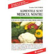 Alimentele sunt medicul nostru - Prevenire - Recunoaştere - Vindecare: Cum să vă vindecaţi fără medicamente