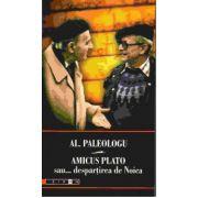AMICUS PLATO SAU DESPARTIREA DE NOICA