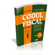 Codul Fiscal Comparat 2007-2008 (lege+norme) Editia a III -a