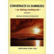 Conversatii cu Dumnezeu - un dialog neobisnuit. Volumul I