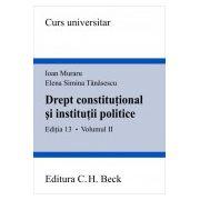Drept constitutional si institutii politice. Editia 13.Volumul II