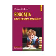 Educatia. Iubire, edificare, desavirsir