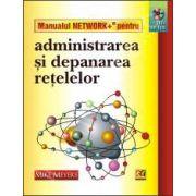 MANUALUL NETWORK+. ADMINISTRAREA SI DEPANAREA RETELELOR (CD INCLUS)