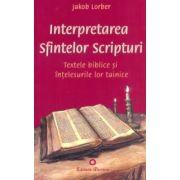 Interpretarea Sfintelor Scripturi. Textele biblice şi înţelesurile lor tainice
