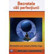 Secretele caii perfectiunii. Revelatiile unui maestru Siddha Yoga