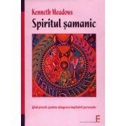 Spiritul şamanic. Ghid practic pentru atingerea împlinirii personale