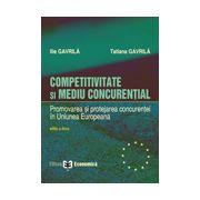 Competitivitate si mediu concurential. Promovarea si protejarea concurentei in Uniunea Europeana, editia a II-a