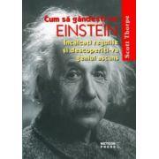 Cum să gândeşti ca Einstein. Încălcaţi regulile şi descoperiţi-vă geniul ascuns