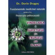 Fundamentele medicinei naturale (Fitoterapia psihocauzala) - Partea a II-a: Vindecarea sufletului si a trupului prin plante