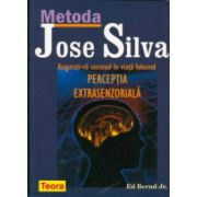 Metoda José Silva. Asigurati-va succesul în viata folosind perceptia extrasenzoriala