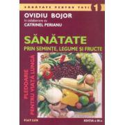 Sănătate prin seminţe, legume şi fructe. Pledoarie pentru viaţă lungă