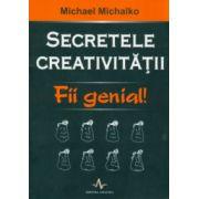 Secretele creativităţii. Fii genial!