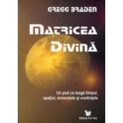 Matricea divină. Un pod ce leagă timpul, spaţiul, miracolele şi credinţele