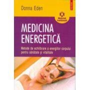 Medicina energetica: metode de echilibrare a energiilor corpului pentru sanatate si vitalitate