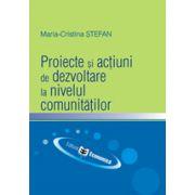 Proiecte si actiuni de dezvoltare la nivelul comunitatilor