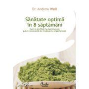 • Sănătate optimă în 8 săptămâni. Cum să profitaţi la maximum de puterea naturală de vindecare a organismului