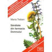 Sănătate din farmacia Domnului - Practica mea în legatură cu plantele medicinale şi sfaturi pentru utilizarea lor