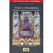 Vaccinarea: Eroarea medicală a secolului. Pericole şi consecinţe