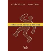 Criminalistică. Tradiţie şi modernism