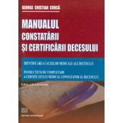 Manualul constatarii si certificarii decesului. Identificarea cauzelor medicale ale decesului. Instructiuni de completare a certificatului medical constatator al decesului.