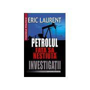 Petrolul. Fata sa nestiuta - Investigatii