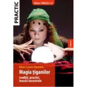 MAGIA TIGANILOR. TRADITII, PRACTICI, LEACURI ANCESTRALE