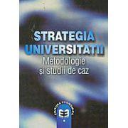 Strategia universitatii: metodologie si studii de caz