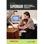 Supermami. Ghid complet pentru mamicile moderne