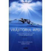 Vrăjitorul apei: extraordinarele descoperiri ale lui Viktor Schauberger - vol. I