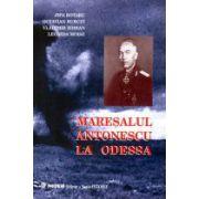 Maresalul Antonescu la Odessa