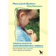 Terapia comportamentală axată pe COMPORTAMENTELE VERBALE Cum să educăm copiii autişti sau cu alte afecţiuni de dezvoltare