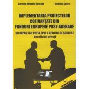 Implementarea proiectelor cofinantate din fonduri europene post-aderare.Un impas sau cheia spre o afacere de succes? - beneficiari privati -