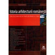 Istoria arhitecturii romanesti. Din cele mai vechi timpuri pana la 1900