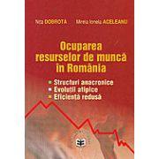 Ocuparea resurselor de munca in Romania. Structuri anacronice. Evolutii atipice. Eficienta redusa