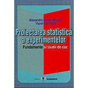 Proiectarea statistica a experimentelor. Fundamente si studii de caz