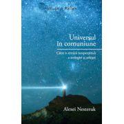 Universul în comuniune - Către o sinteză neopatristică a teologiei şi ştiinţei