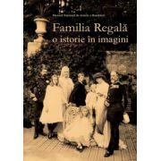 FAMILIA REGALĂ. O ISTORIE ÎN IMAGINI