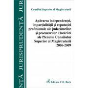 Apararea independentei, impartialitatii si reputatiei profesionale ale judecatorilor si procurorilor. Hotarari ale Plenului CSM 2006-2009